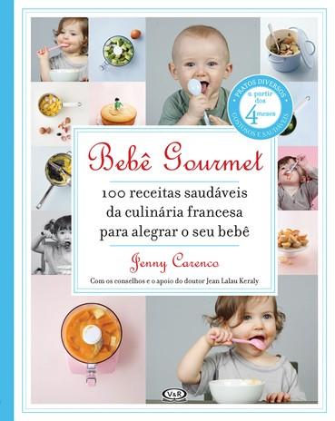 Bebê Gourmet – 100 receitas saudáveis da culinária francesa para alegrar o seu bebê